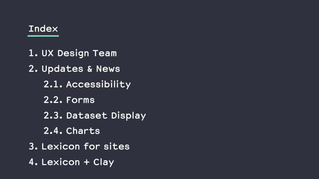 1. UX Design Team 2. Updates & News 2.1. Access...