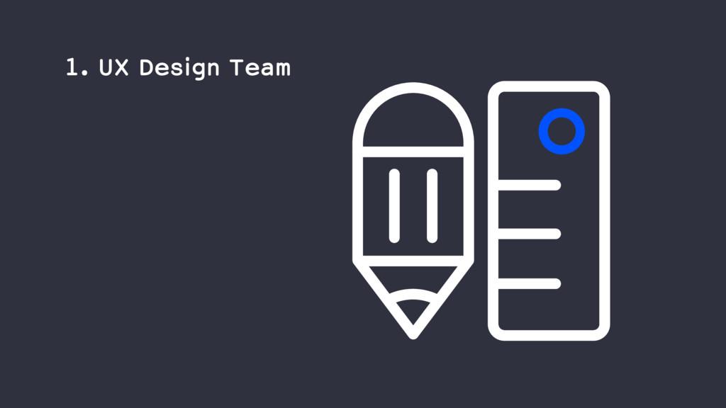1. UX Design Team