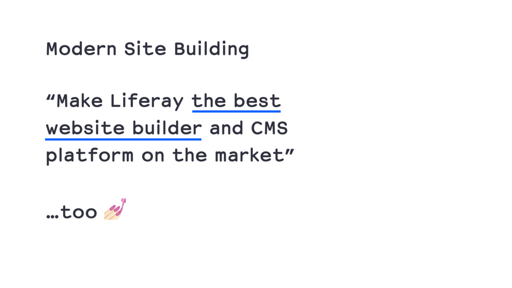 "…too / Modern Site Building ""Make Liferay the b..."