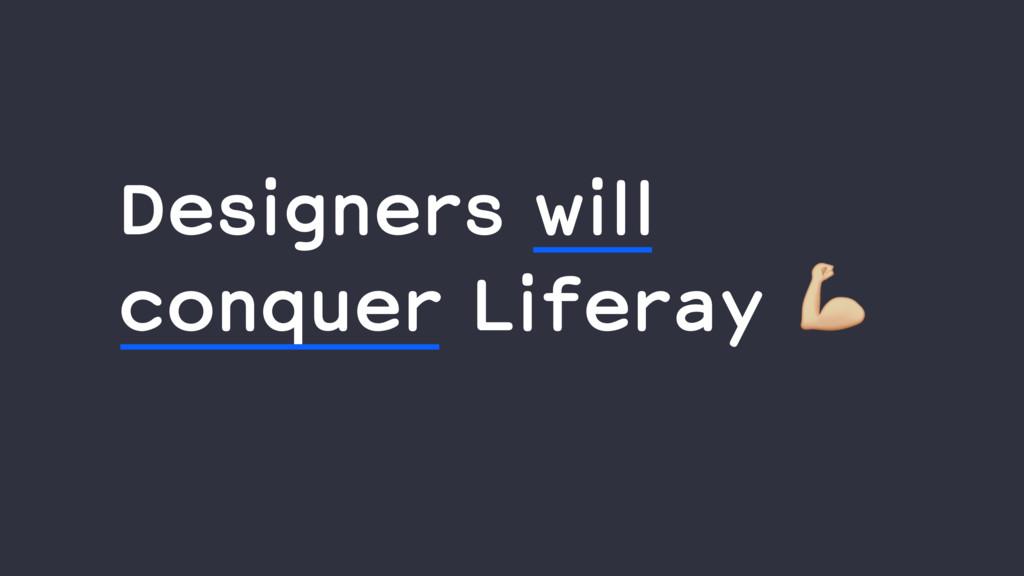 Designers will conquer Liferay ,