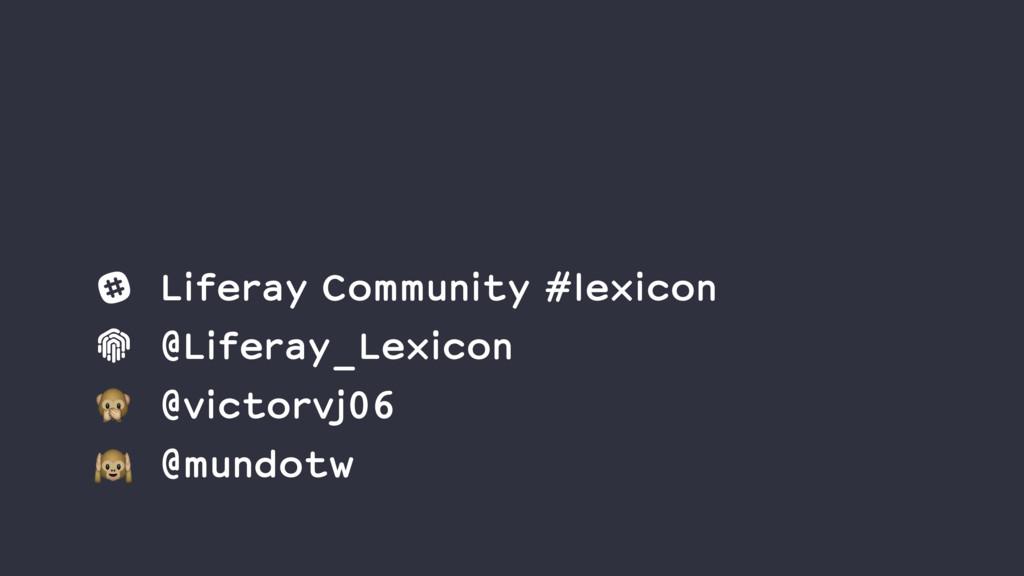 Liferay Community #lexicon @Liferay_Lexicon @vi...
