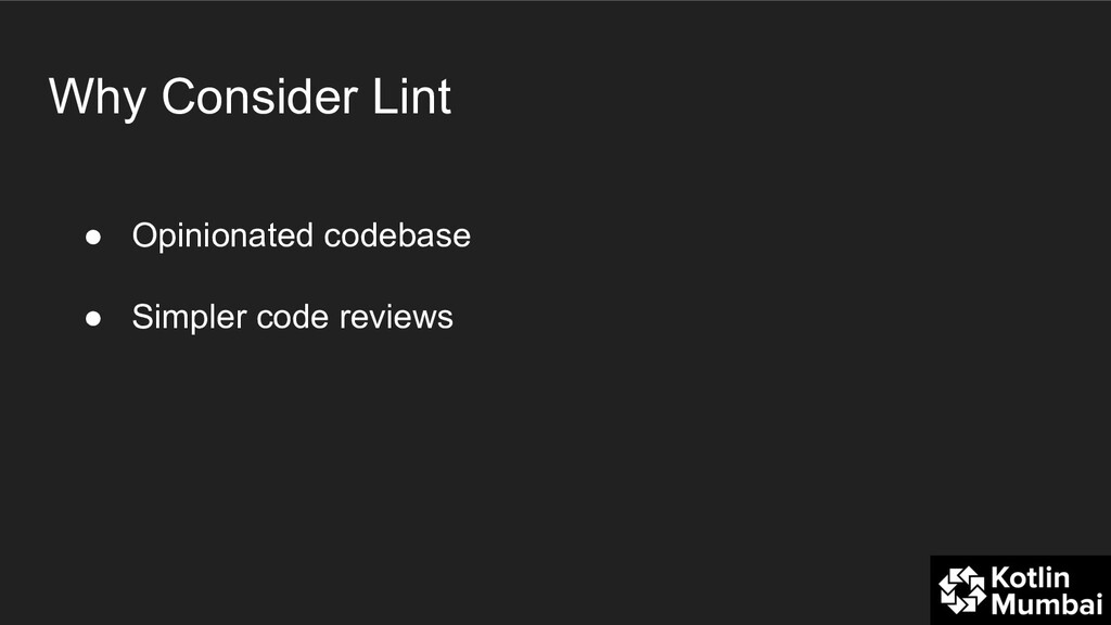 Why Consider Lint ● Opinionated codebase ● Simp...