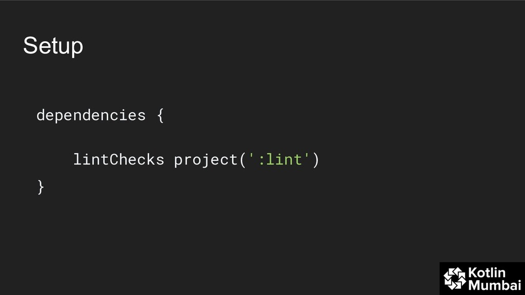 Setup dependencies { lintChecks project(':lint'...