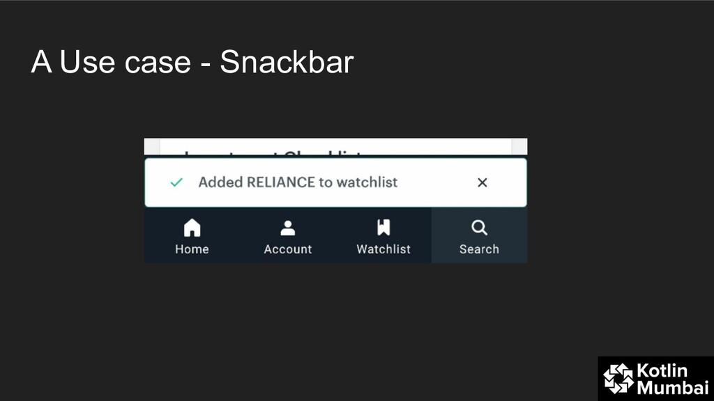 A Use case - Snackbar