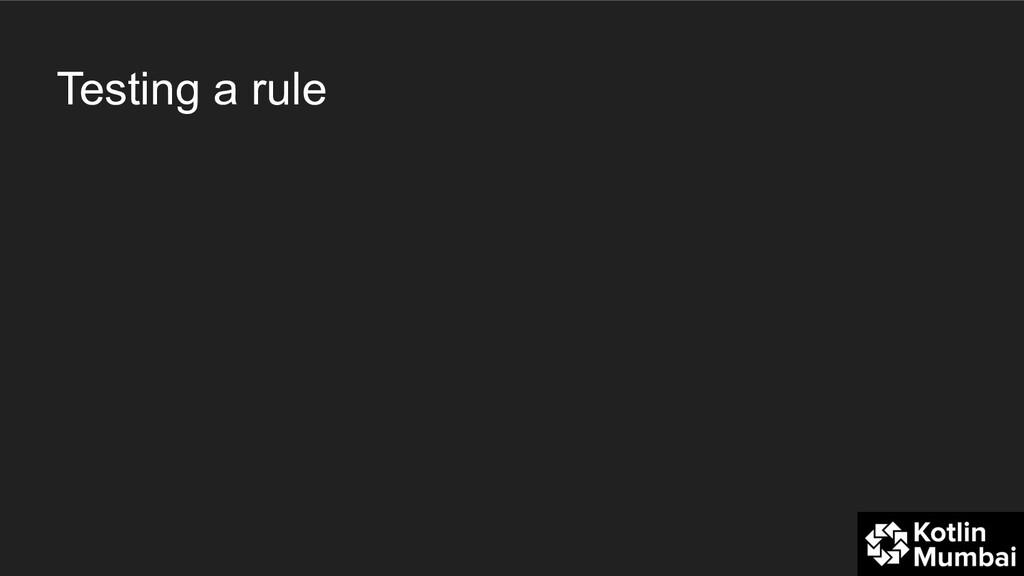 Testing a rule