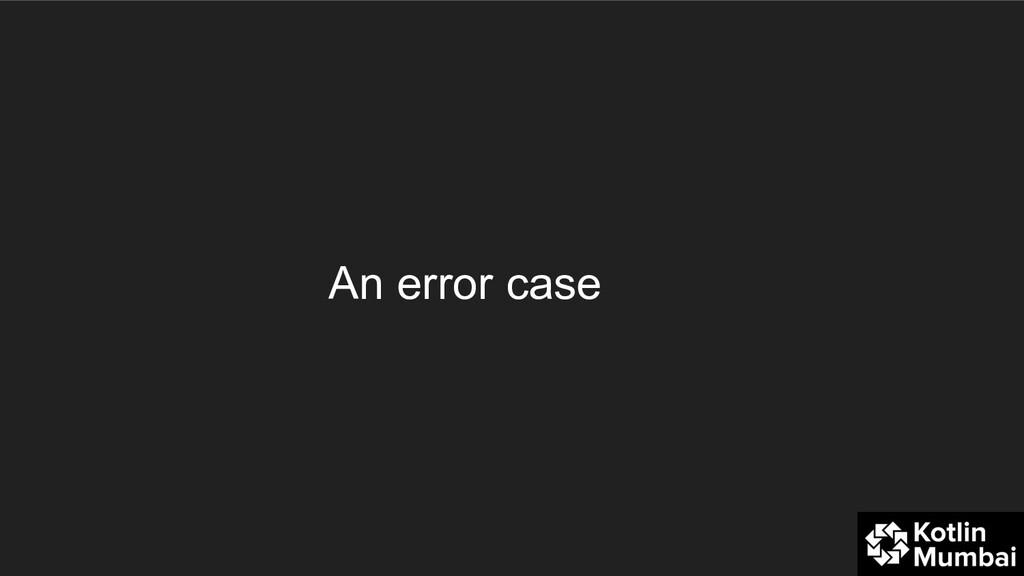 An error case