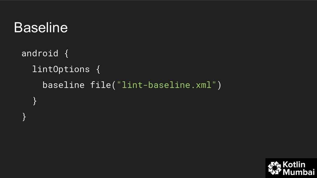 Baseline android { lintOptions { baseline file(...