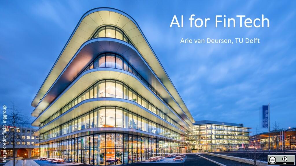AI for FinTech Arie van Deursen, TU Delft Image...