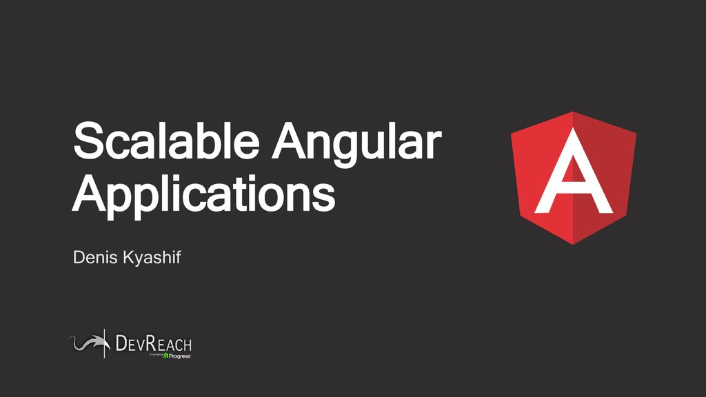 Scalable Angular Applications Denis Kyashif