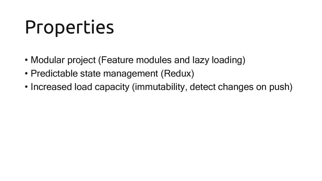Properties • Modular project (Feature modules a...