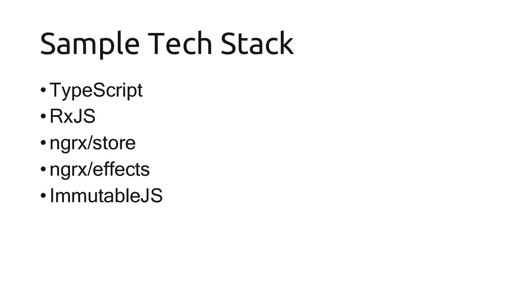 Sample Tech Stack •TypeScript •RxJS •ngrx/store...