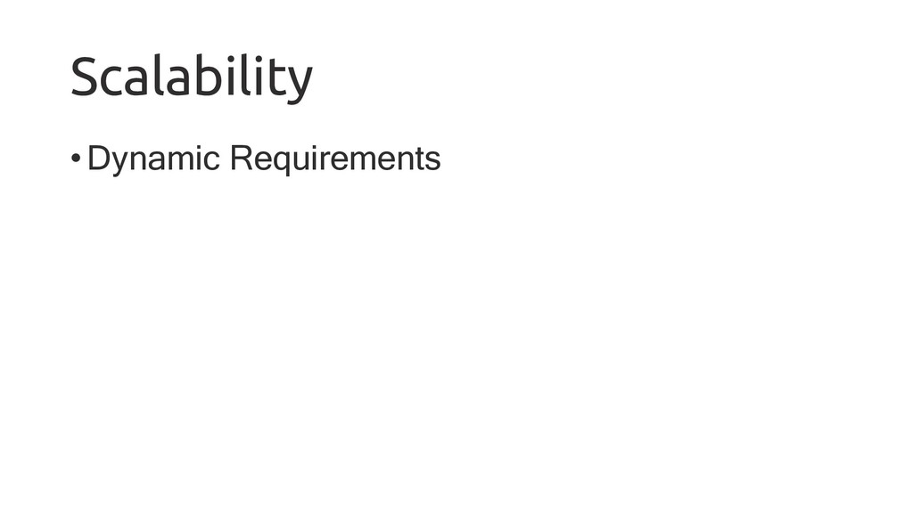 Scalability •Dynamic Requirements