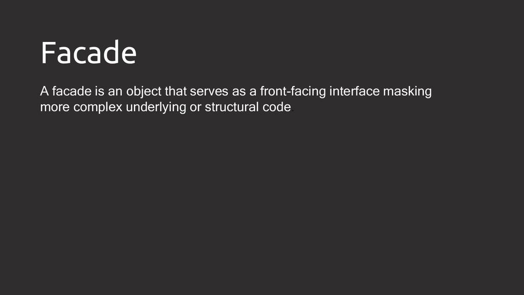 Facade A facade is an object that serves as a f...