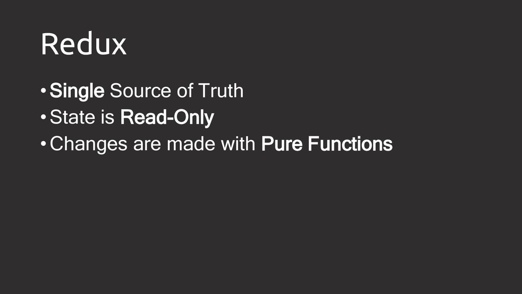 Redux •Single Source of Truth •State is Read-On...