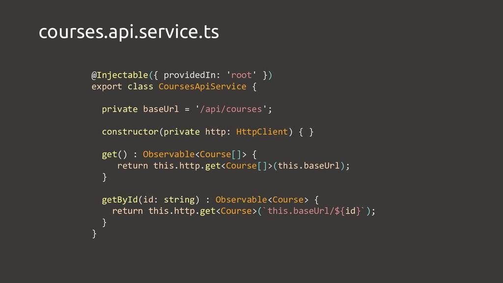 courses.api.service.ts @Injectable({ providedIn...