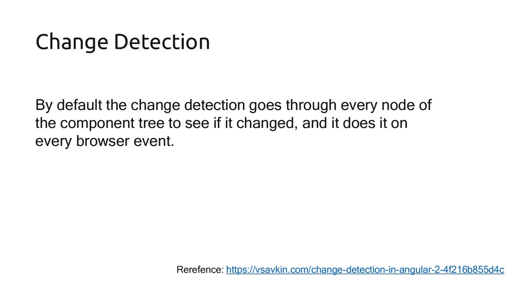 By default the change detection goes through ev...