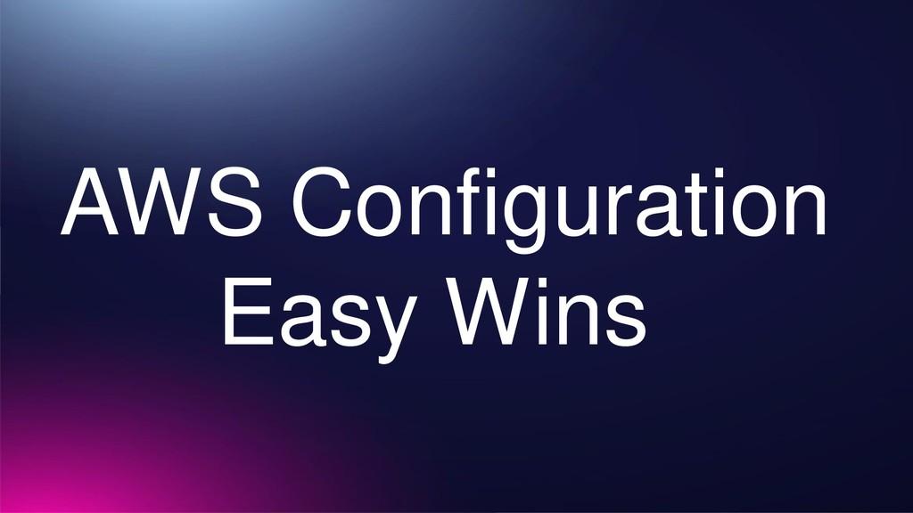 AWS Configuration Easy Wins