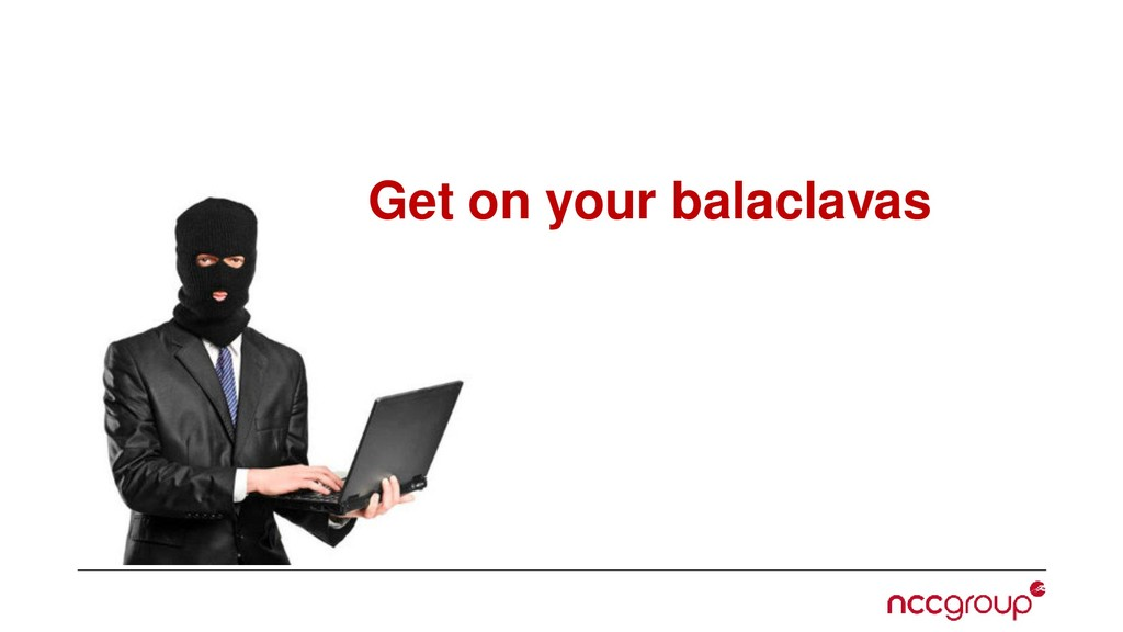 Get on your balaclavas