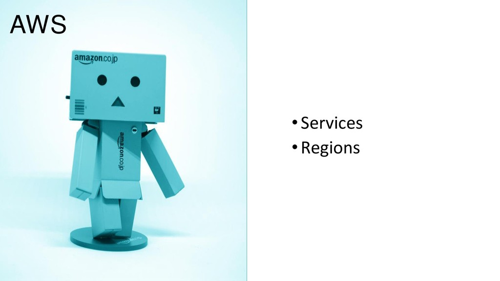 •Services •Regions AWS