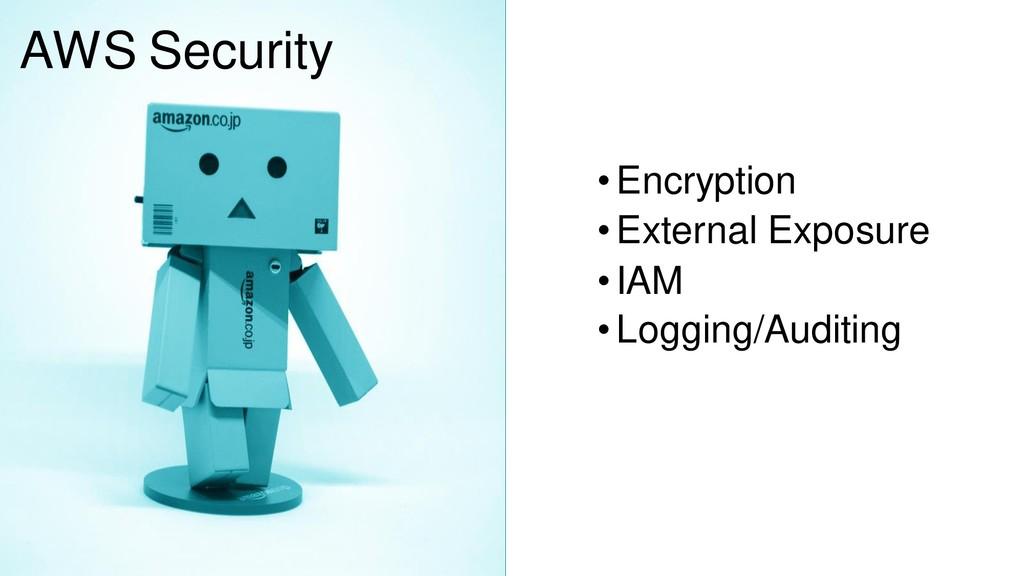 •Encryption •External Exposure •IAM •Logging/Au...