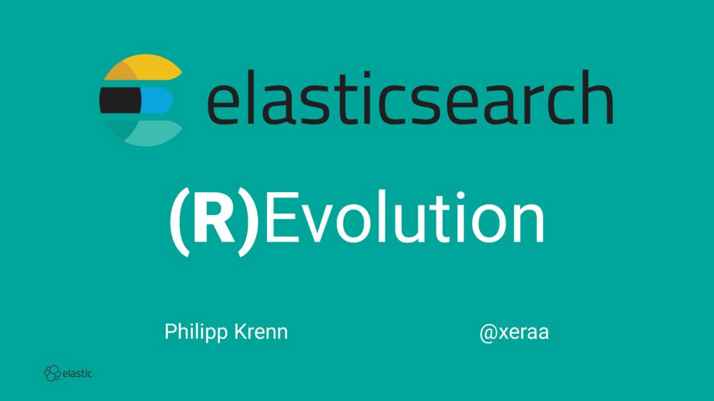(R)Evolution Philipp Krenn̴̴̴̴̴̴̴̴̴@xeraa