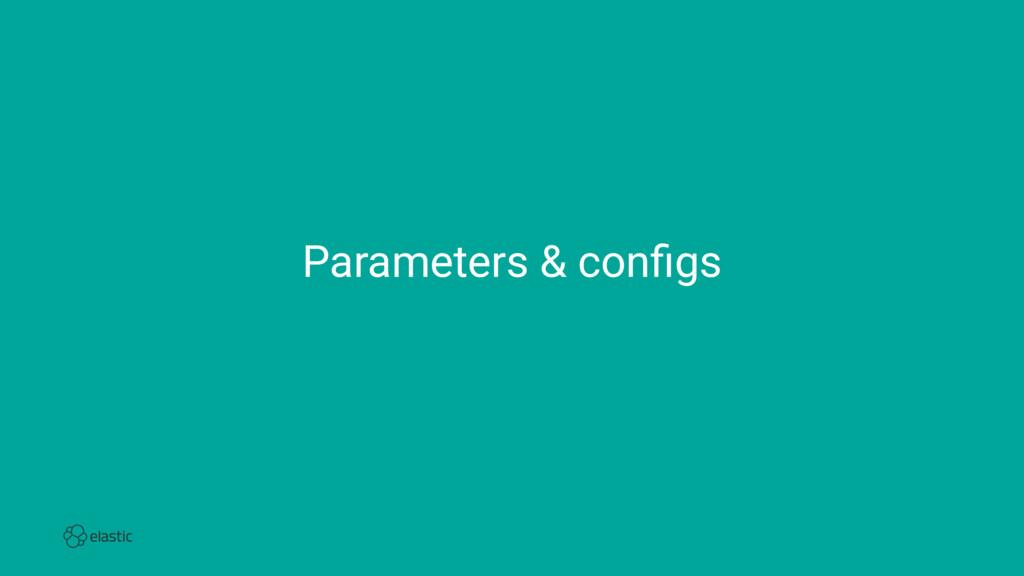 Parameters & configs