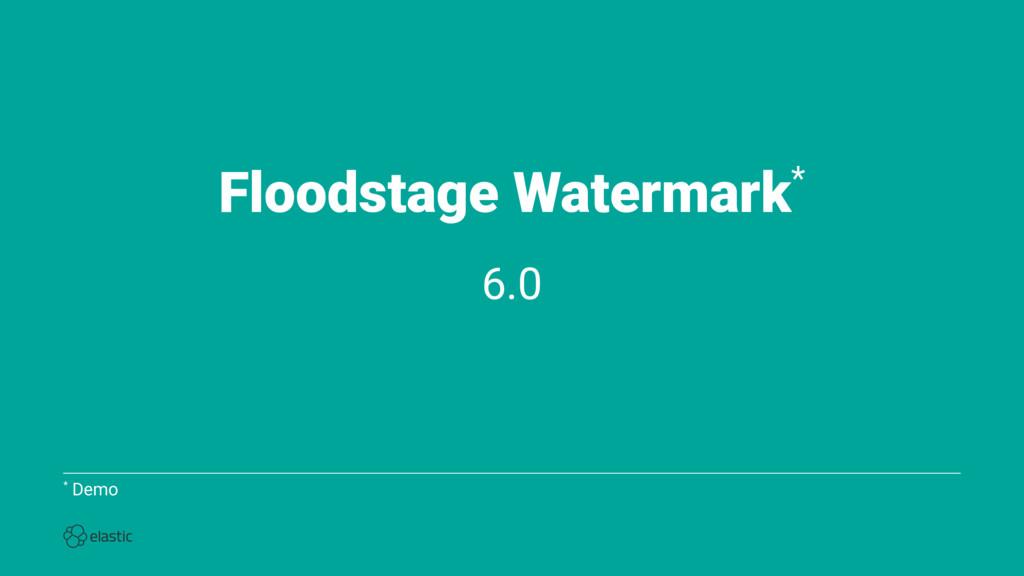 Floodstage Watermark* 6.0 * Demo