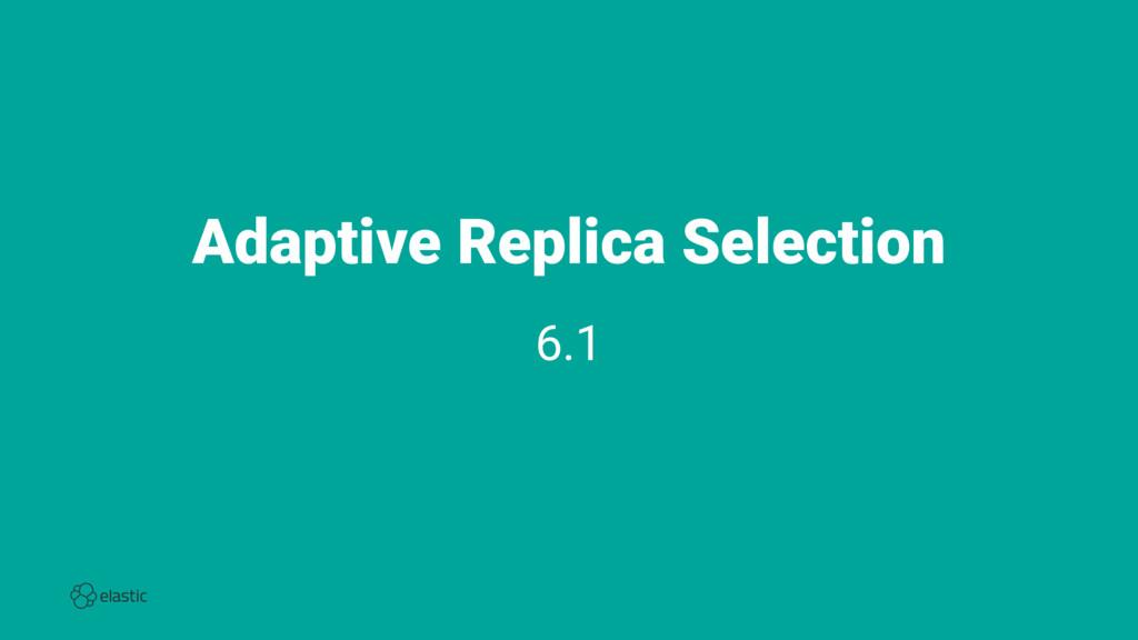Adaptive Replica Selection 6.1