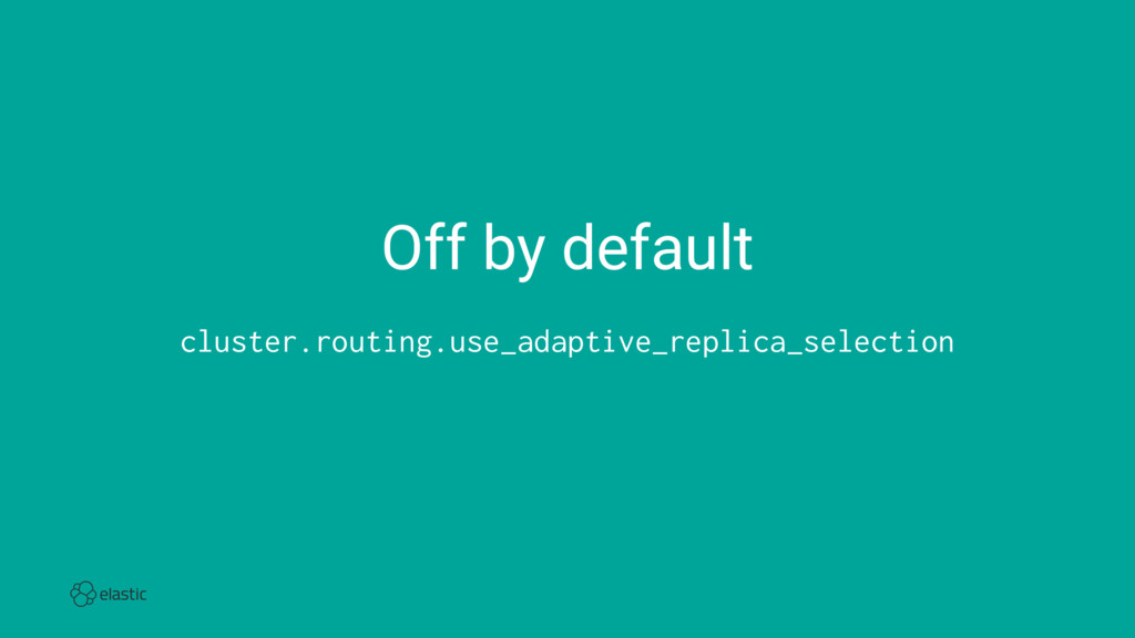 Off by default cluster.routing.use_adaptive_rep...
