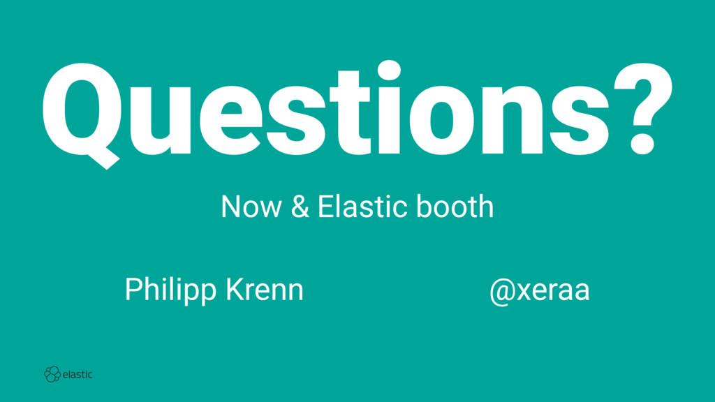 Questions? Now & Elastic booth Philipp Krenn̴̴̴...