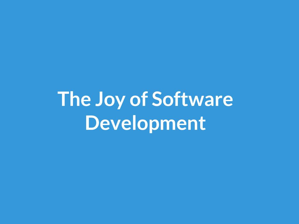 The Joy of Software Development