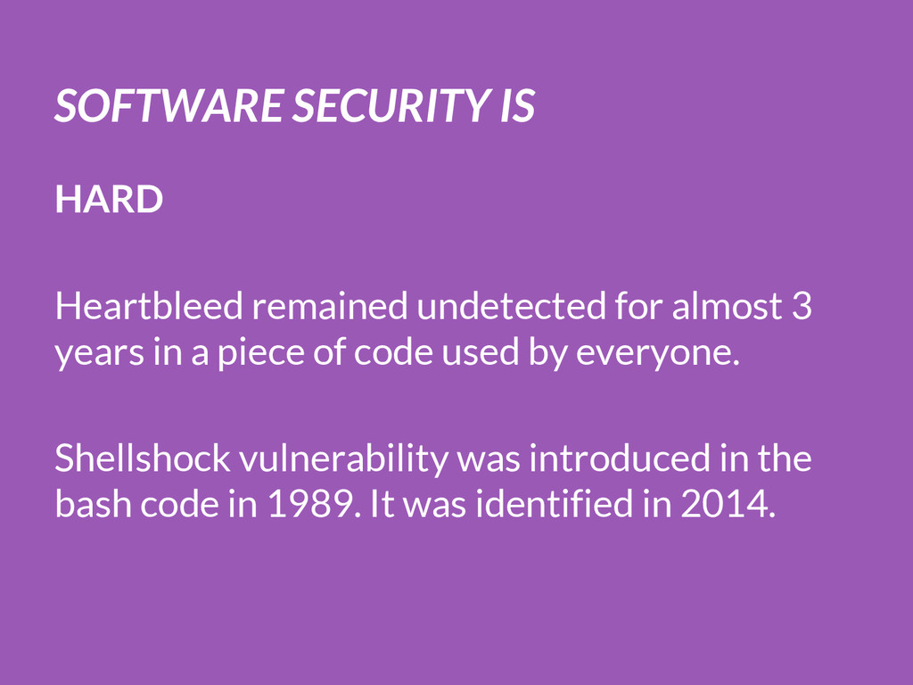 SOFTWARE SECURITY IS HARD Heartbleed remained u...
