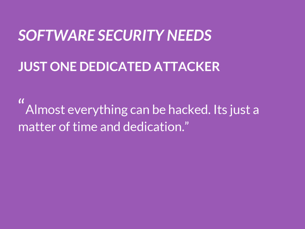 SOFTWARE SECURITY NEEDS JUST ONE DEDICATED ATTA...