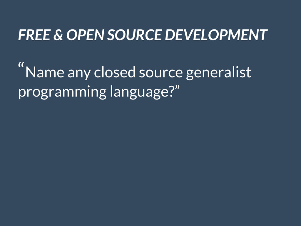 """FREE & OPEN SOURCE DEVELOPMENT """"Name any closed..."""
