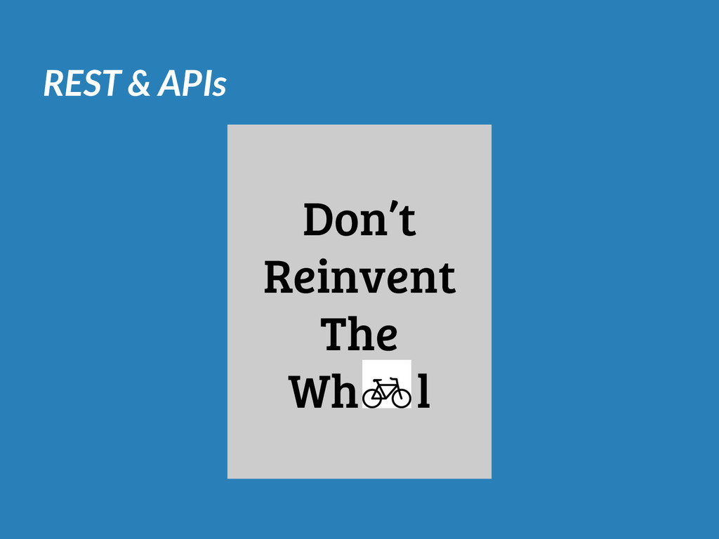 REST & APIs Don't Reinvent The Wh l