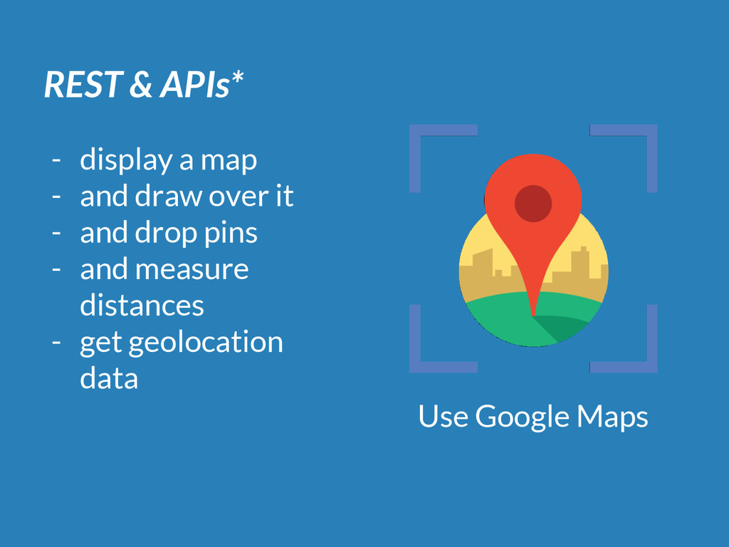 REST & APIs* - display a map - and draw over it...