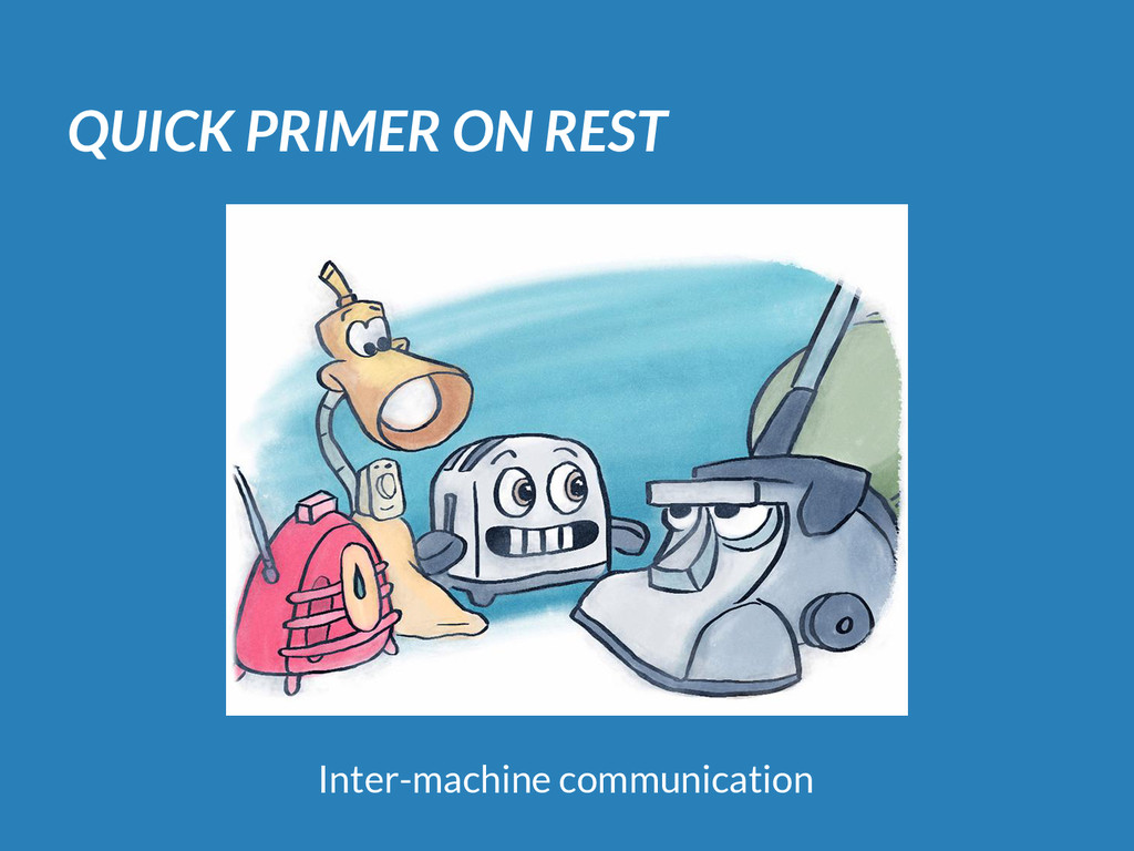 QUICK PRIMER ON REST Inter-machine communication