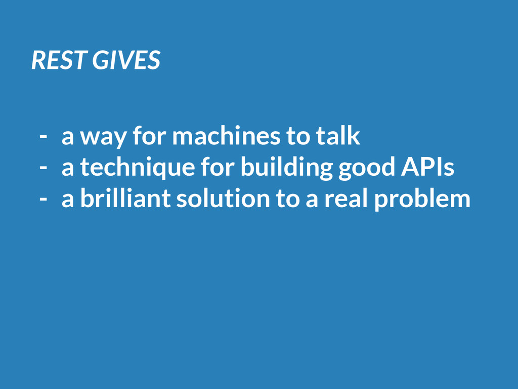 REST GIVES - a way for machines to talk - a tec...