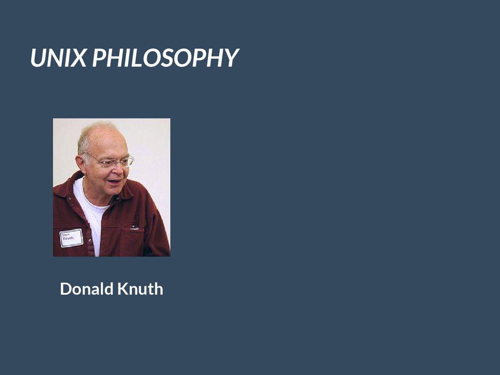 UNIX PHILOSOPHY Donald Knuth