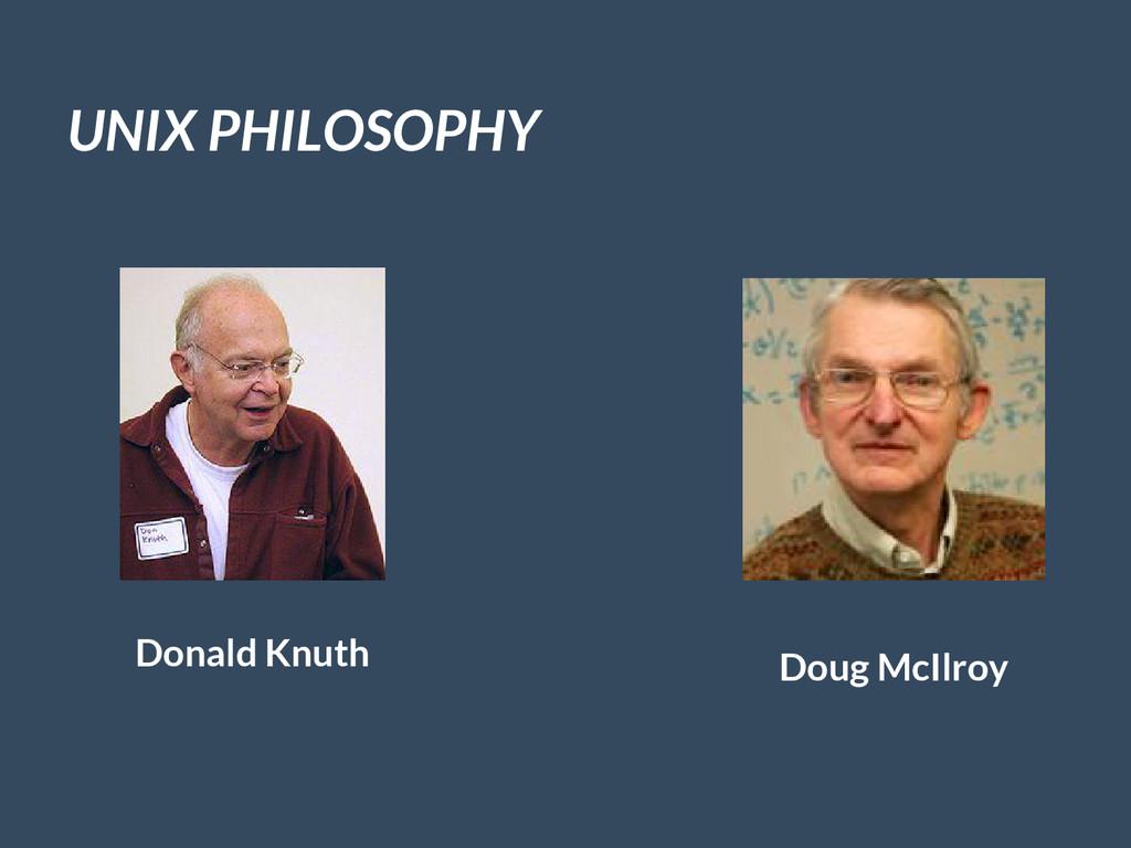 UNIX PHILOSOPHY Donald Knuth Doug McIlroy