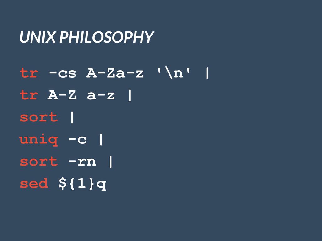 UNIX PHILOSOPHY tr -cs A-Za-z '\n'   tr A-Z a-z...