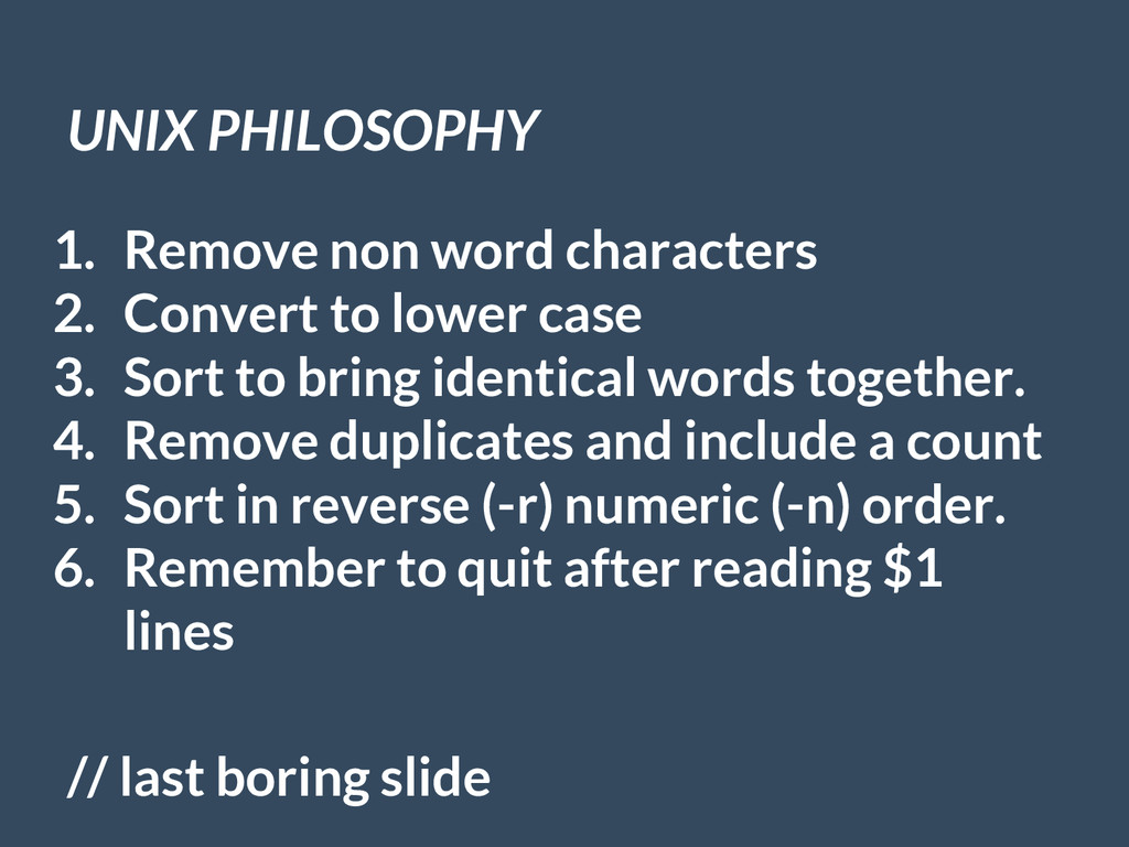UNIX PHILOSOPHY 1. Remove non word characters 2...