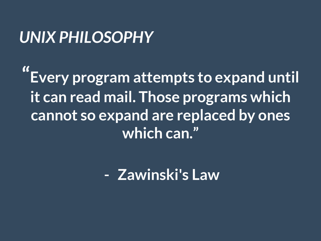 """UNIX PHILOSOPHY """"Every program attempts to expa..."""