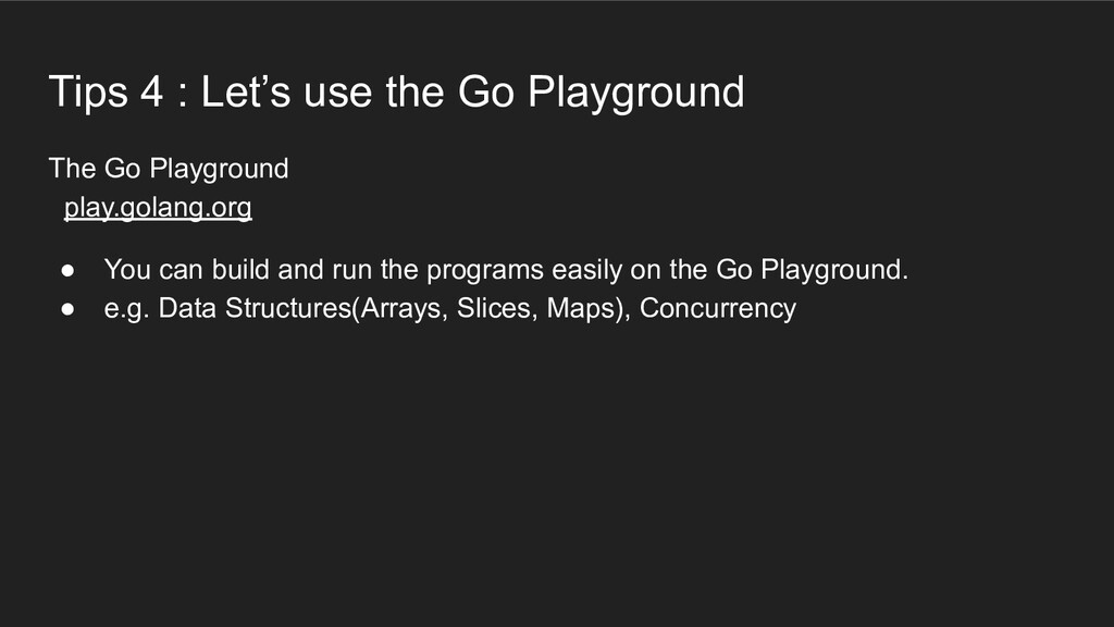 The Go Playground play.golang.org ● You can bui...