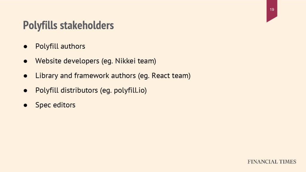 Polyfills stakeholders 19 ● Polyfill authors ● ...