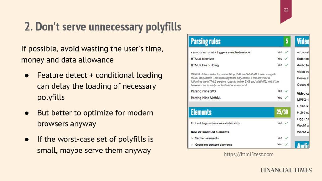 2. Don't serve unnecessary polyfills If possibl...