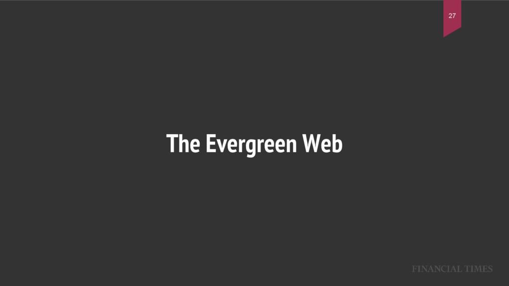 The Evergreen Web 27