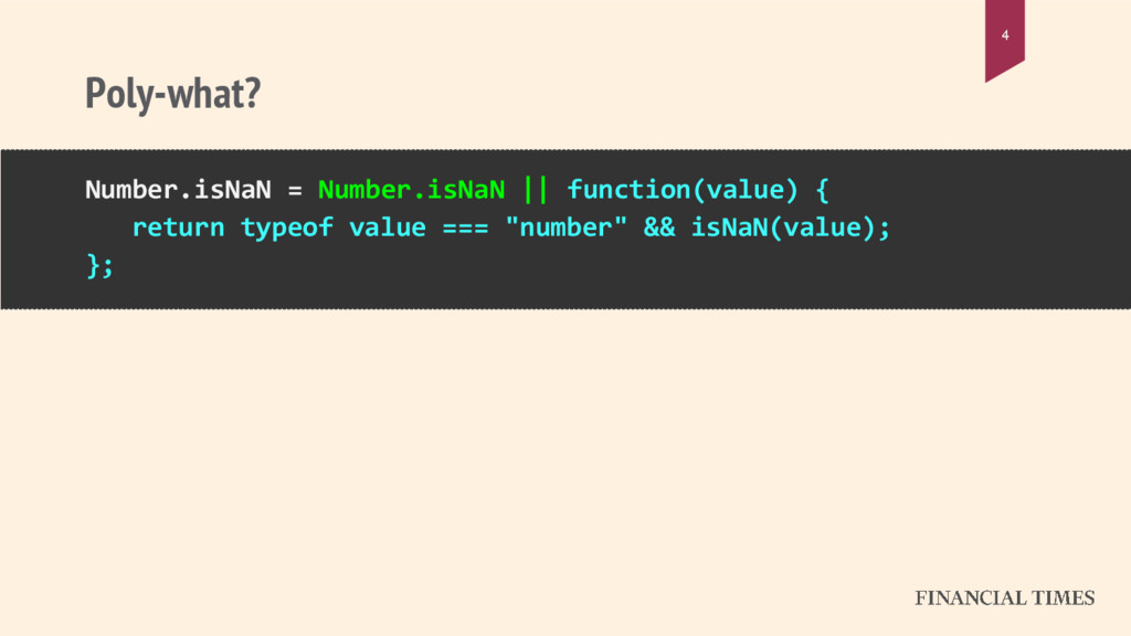 Poly-what? 4 Number.isNaN = Number.isNaN || fun...