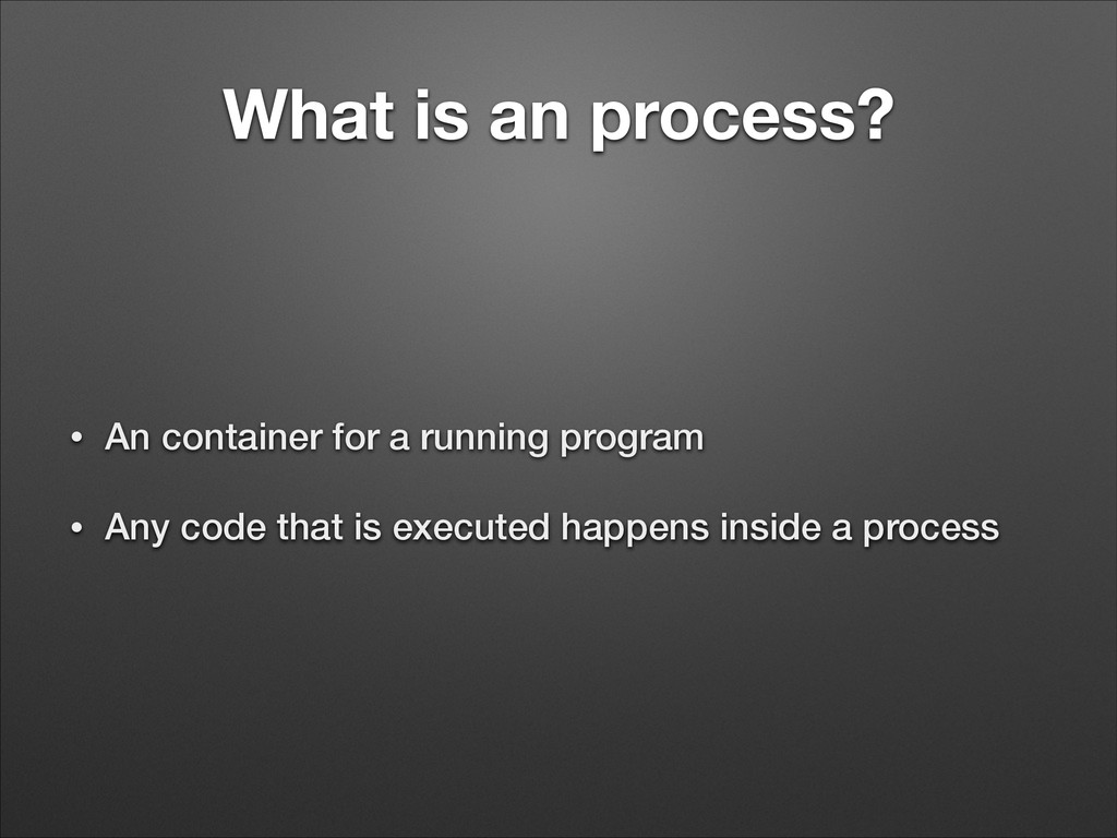 What is an process? • An container for a runnin...