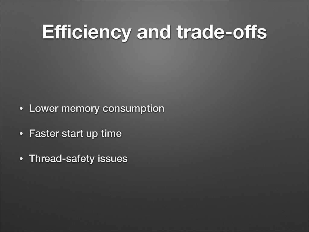 Efficiency and trade-offs • Lower memory consumpti...